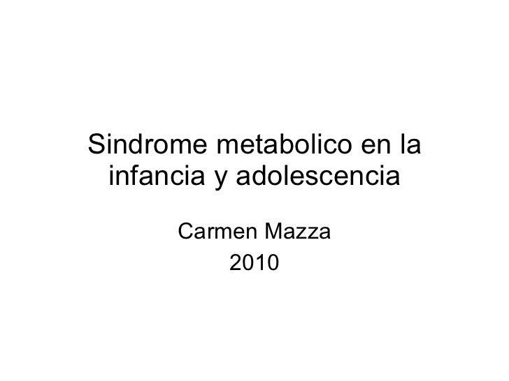 Sindrome metabolico en la infancia y adolescencia Carmen Mazza 2010