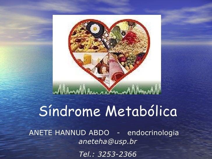 Síndrome Metabólica ANETE HANNUD ABDO  -  endocrinologia  [email_address] Tel.: 3253-2366