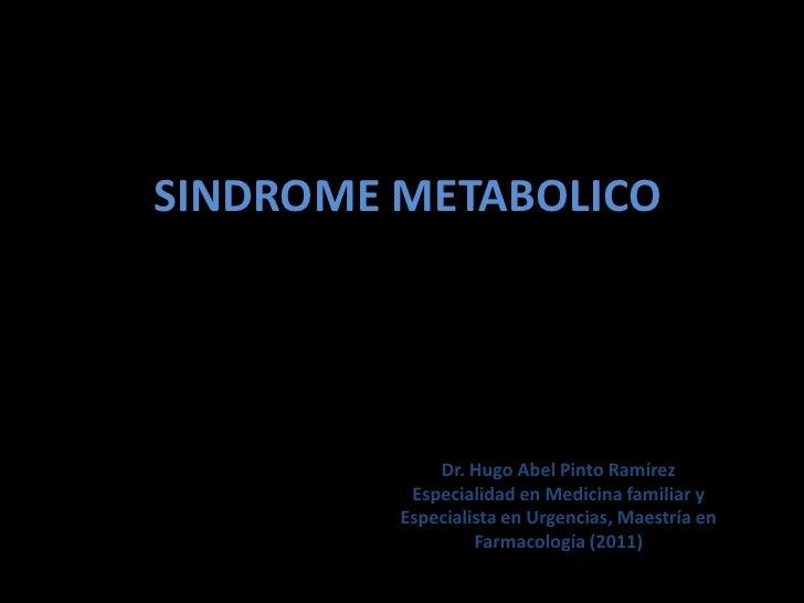 SINDROME METABOLICO             Dr. Hugo Abel Pinto Ramírez          Especialidad en Medicina familiar y         Especiali...