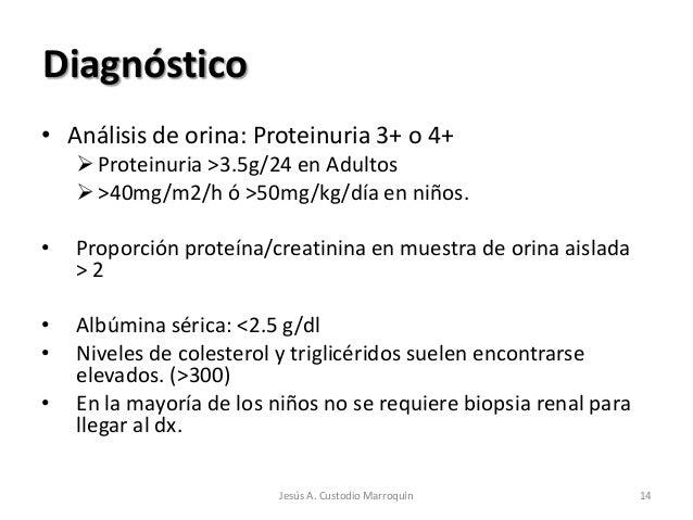 Diagnóstico• Análisis de orina: Proteinuria 3+ o 4+     Proteinuria >3.5g/24 en Adultos     >40mg/m2/h ó >50mg/kg/día en...