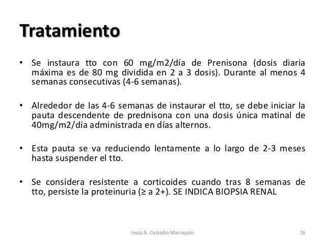 Tratamiento• Se instaura tto con 60 mg/m2/día de Prenisona (dosis diaria  máxima es de 80 mg dividida en 2 a 3 dosis). Dur...