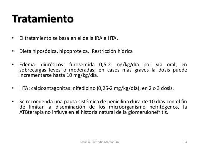 Tratamiento• El tratamiento se basa en el de la IRA e HTA.• Dieta hiposódica, hipoproteica. Restricción hídrica• Edema: di...