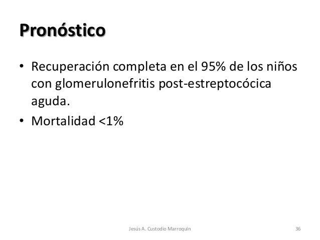 Pronóstico• Recuperación completa en el 95% de los niños  con glomerulonefritis post-estreptocócica  aguda.• Mortalidad <1...