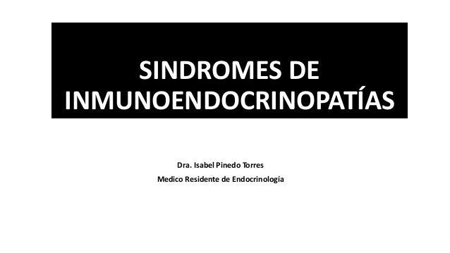 SINDROMES DE INMUNOENDOCRINOPATÍAS Dra. Isabel Pinedo Torres Medico Residente de Endocrinología