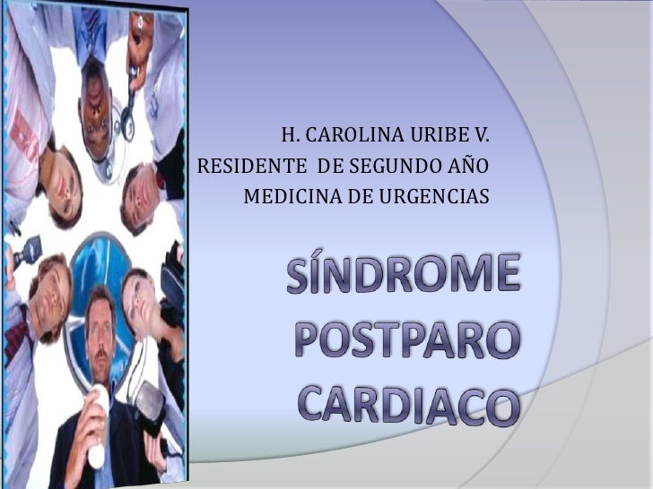 H. CAROLINA URIBE V.<br />RESIDENTE  DE SEGUNDO AÑO <br />MEDICINA DE URGENCIAS<br />Síndrome postparo CARDIACO<br />