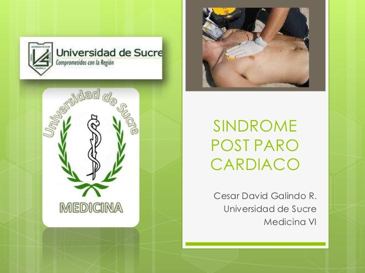 SINDROME POST PARO CARDIACO<br />Cesar David Galindo R.<br />Universidad de Sucre<br />Medicina VI<br />