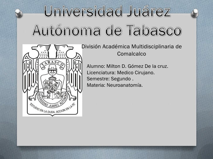 División Académica Multidisciplinaria de              Comalcalco  Alumno: Milton D. Gómez De la cruz.  Licenciatura: Medic...