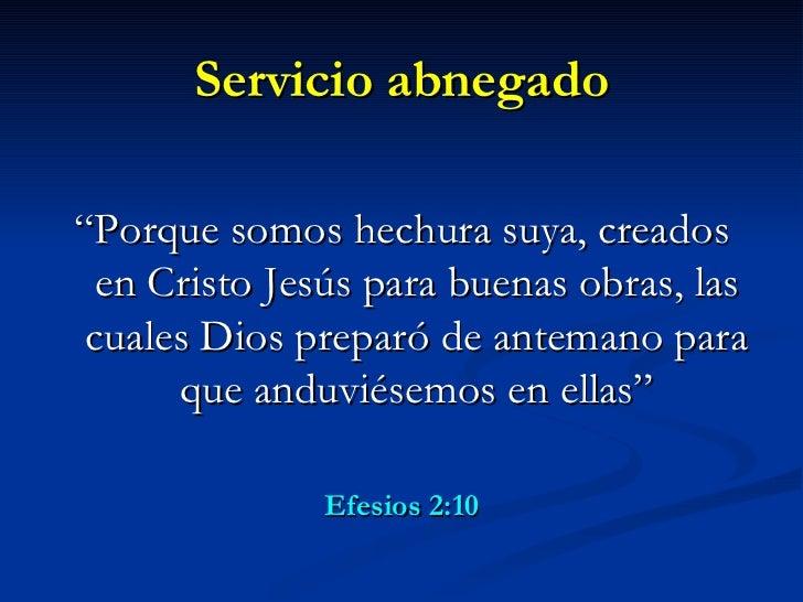 """Servicio abnegado <ul><li>"""" Porque somos hechura suya, creados en Cristo Jesús para buenas obras, las cuales Dios preparó ..."""