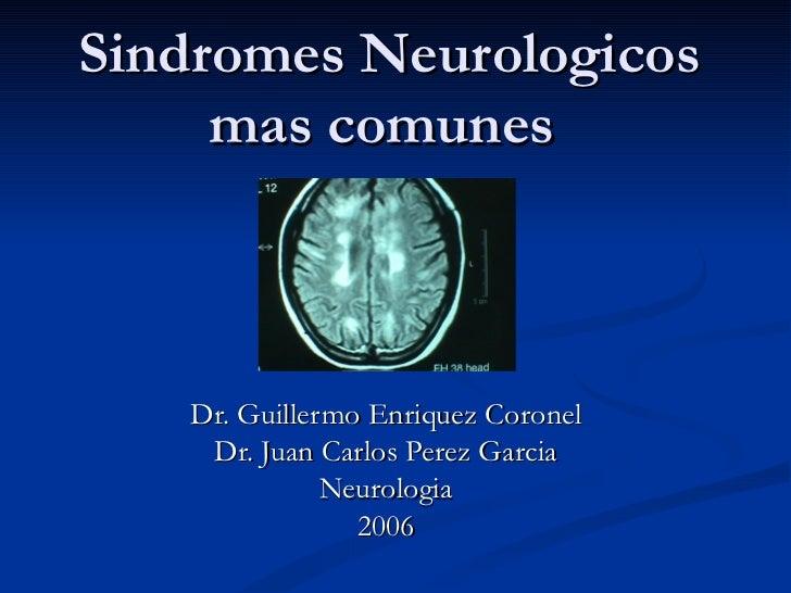 Sindromes Neurologicos mas comunes  Dr. Guillermo Enriquez Coronel Dr. Juan Carlos Perez Garcia Neurologia 2006
