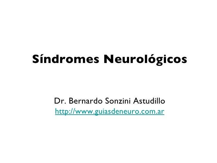 <ul><li>Síndromes Neurológicos </li></ul>Dr. Bernardo Sonzini Astudillo http://www.guiasdeneuro.com.ar
