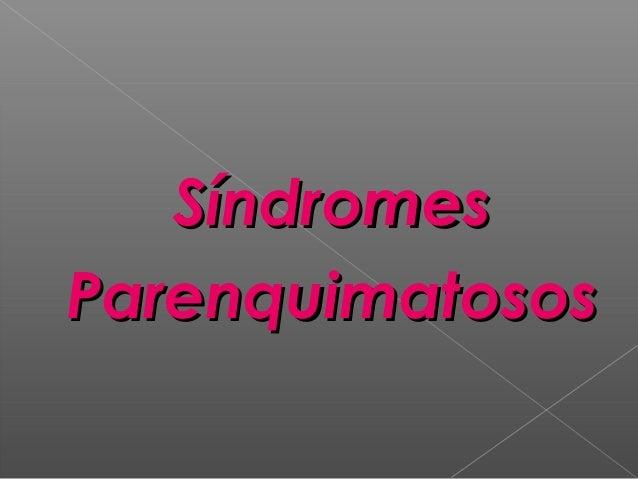 SíndromesSíndromes ParenquimatososParenquimatosos
