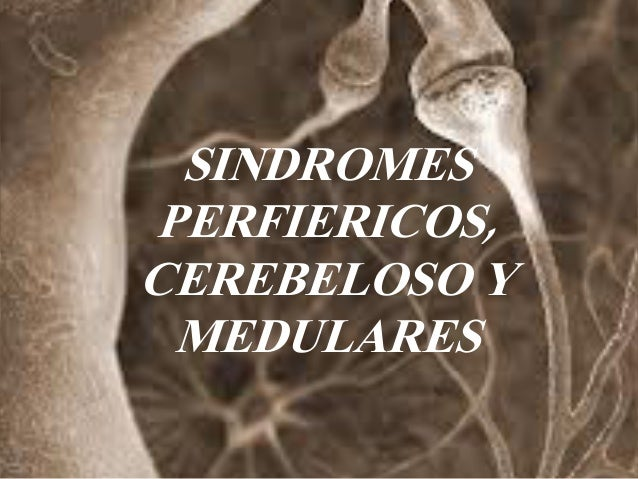 SINDROMES PERFIERICOS, CEREBELOSO Y MEDULARES