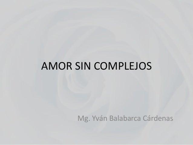 AMOR SIN COMPLEJOS  Mg. Yván Balabarca Cárdenas