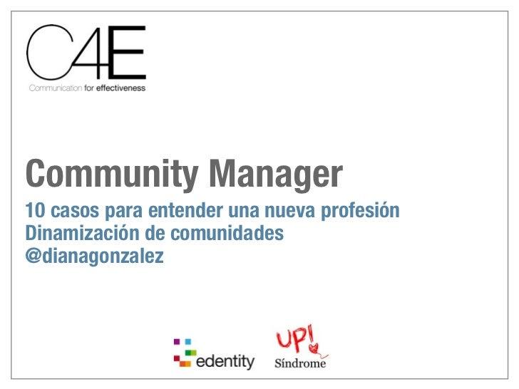 Community Manager10 casos para entender una nueva profesiónDinamización de comunidades@dianagonzalez