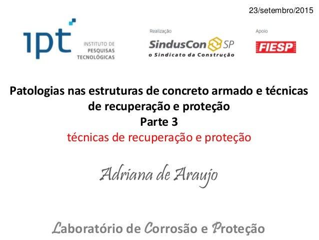 Patologias nas estruturas de concreto armado e técnicas de recuperação e proteção Parte 3 técnicas de recuperação e proteç...