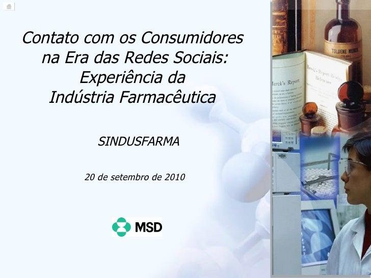 Contato com os Consumidores  na Era das Redes Sociais: Experiência da  Indústria Farmacêutica  SINDUSFARMA 20 de setembro ...