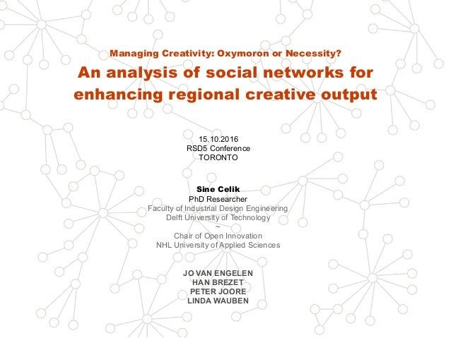 Managing Creativity: Oxymoron or Necessity? An analysis of social networks for enhancing regional creative output 15.10.20...