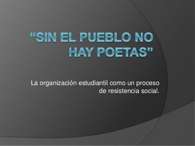 La organización estudiantil como un proceso de resistencia social.