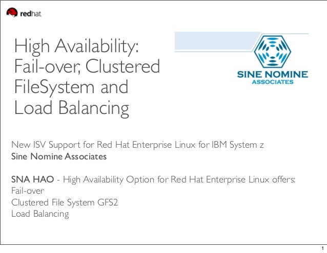 High Availability: Fail-over, Clustered FileSystem and Load Balancing New ISV Support for Red Hat Enterprise Linux for IBM...