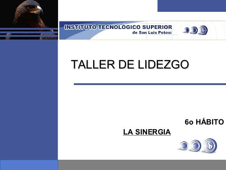 TALLER DE LIDEZGO 6o HÁBITO LA SINERGIA