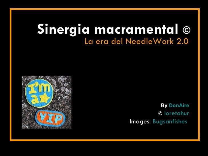 Sinergia macramental  © La era del NeedleWork 2.0 By  DonAire ©   loretahur Images.  Bugsanfishes