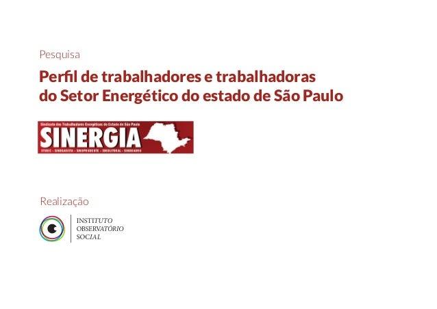 Pesquisa Perfil de trabalhadores e trabalhadoras do Setor Energético do estado de São Paulo Realização