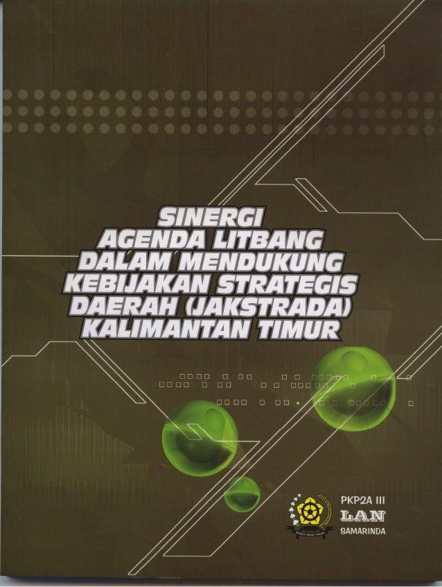 PKP2A III LAN SAMARINDA SINERGI AGENDA LITBANG DALAM MENDUKUNG KEBIJAKAN STRATEGIS DAERAH (JAKSTRADA) KALIMANTAN TIMUR