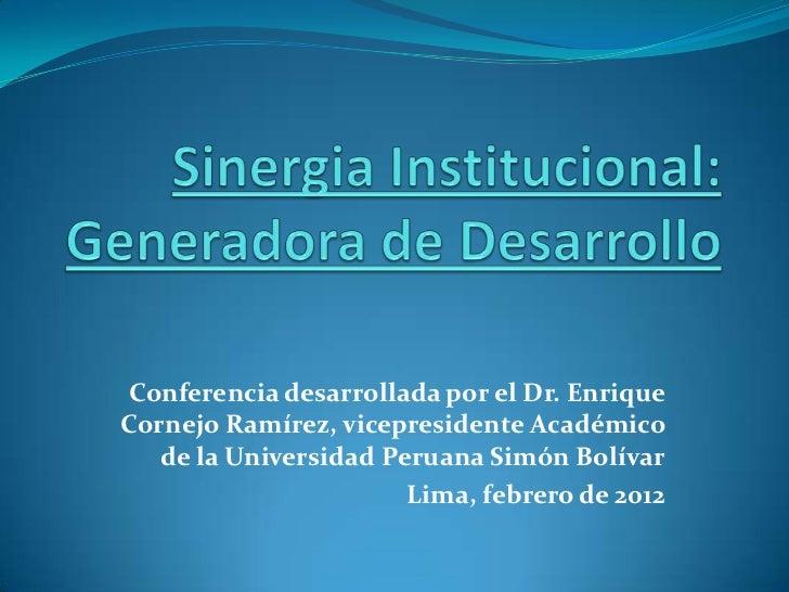 Conferencia desarrollada por el Dr. EnriqueCornejo Ramírez, vicepresidente Académico   de la Universidad Peruana Simón Bol...