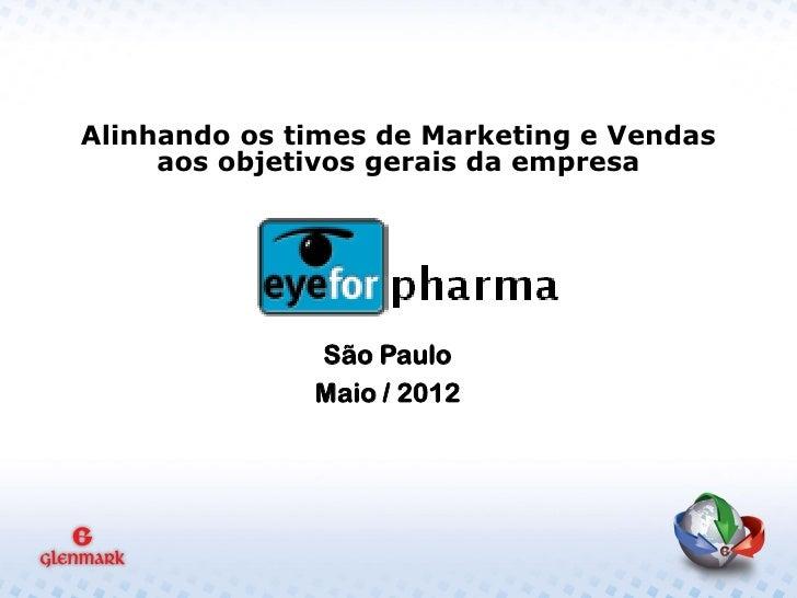 Alinhando os times de Marketing e Vendas     aos objetivos gerais da empresa              São Paulo              Maio / 2012