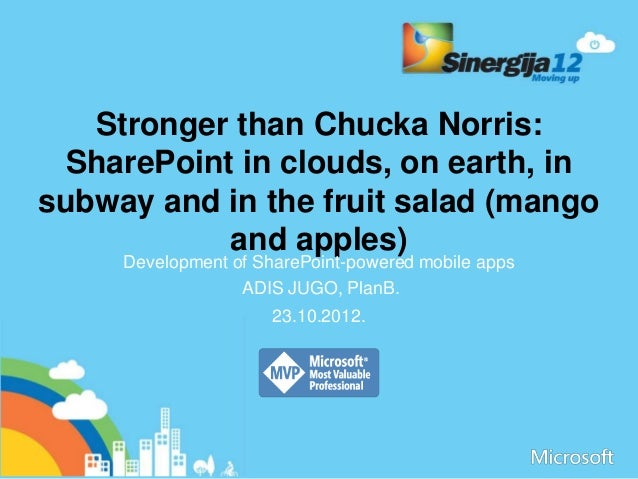 Stronger than Chucka Norris:  SharePoint in clouds, on earth, insubway and in the fruit salad (mango            and apples...