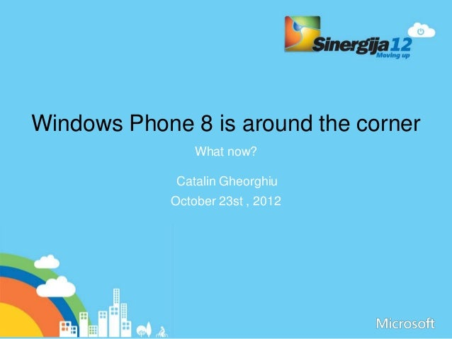Windows Phone 8 is around the corner                What now?             Catalin Gheorghiu            October 23st , 2012