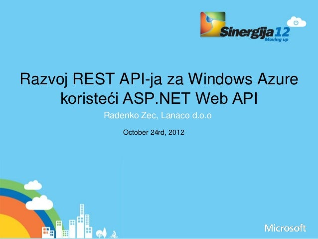 Razvoj REST API-ja za Windows Azure koristeći ASP.NET Web API Radenko Zec, Lanaco d.o.o October 24rd, 2012