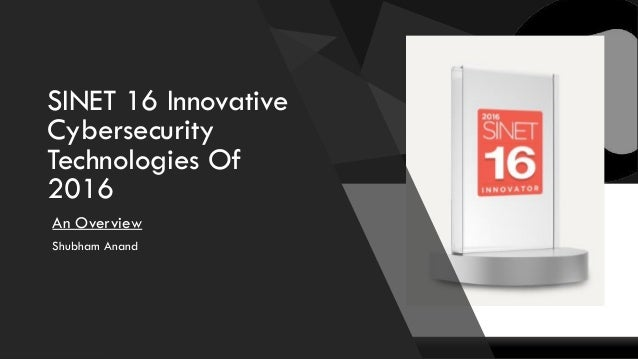 SINET 16 Innovative Cybersecurity Technologies Of 2016 An Overview Shubham Anand
