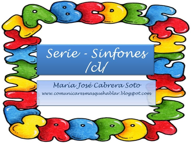 María José Cabrera Soto www.comunicaresmasquehablar.blogspot.com Serie - Sinfones /cl/