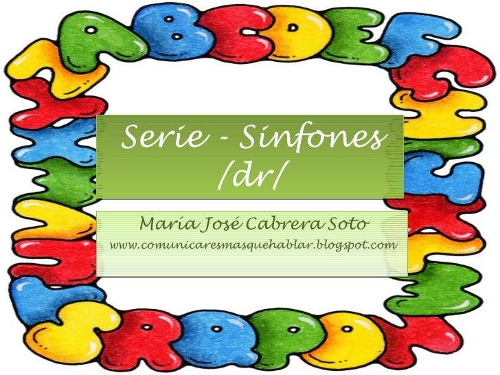 Serie - Sinfones /dr/ María José Cabrera Soto www.comunicaresmasquehablar.blogspot.com
