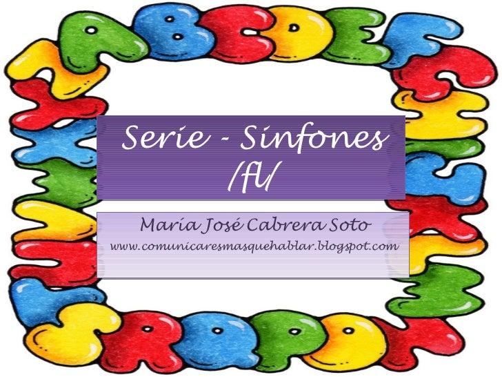 Serie - Sinfones /fl/ María José Cabrera Soto www.comunicaresmasquehablar.blogspot.com
