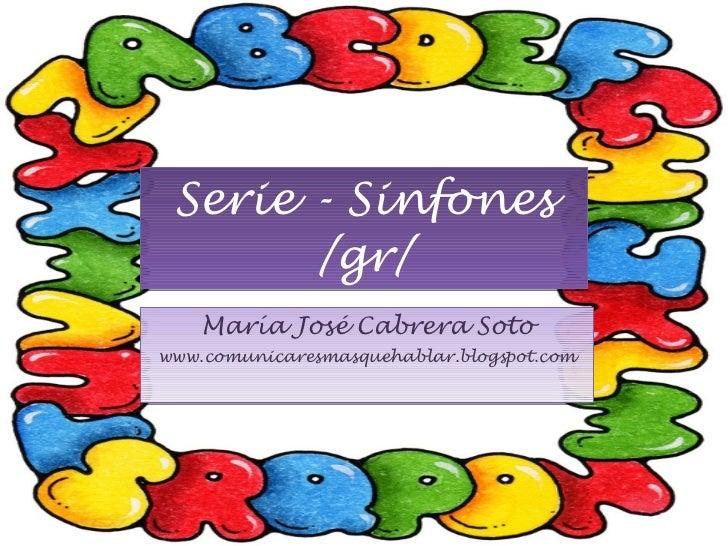 Serie - Sinfones /gr/ María José Cabrera Soto www.comunicaresmasquehablar.blogspot.com