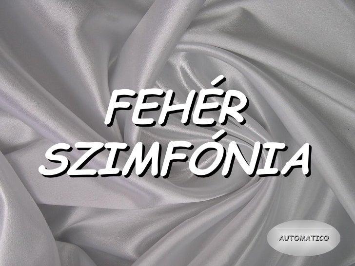 FEHÉRSZIMFÓNIA       AUTOMATICO