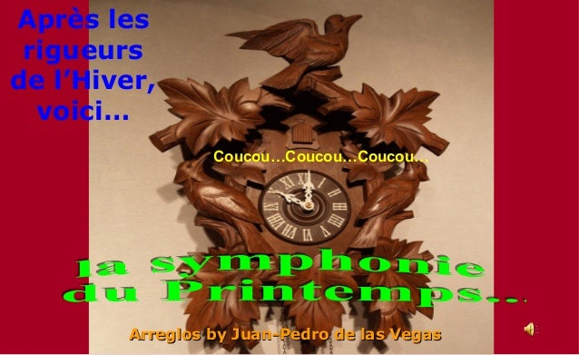 Après les rigueursde l'Hiver,  voici…                 Coucou…Coucou…Coucou…        Arreglos by Juan-Pedro de las Vegas