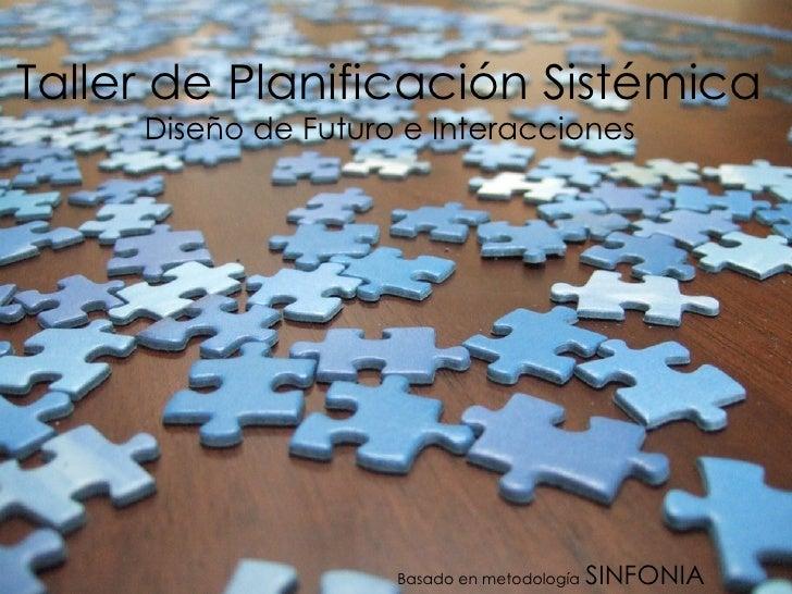 Taller de Planificación Sistémica Diseño de Futuro e Interacciones Basado en metodología   SINFONIA
