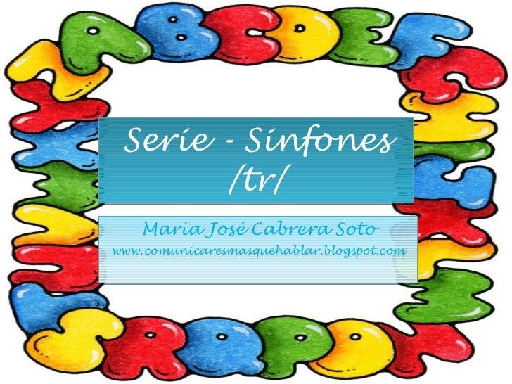 Serie - Sinfones /tr/ María José Cabrera Soto www.comunicaresmasquehablar.blogspot.com