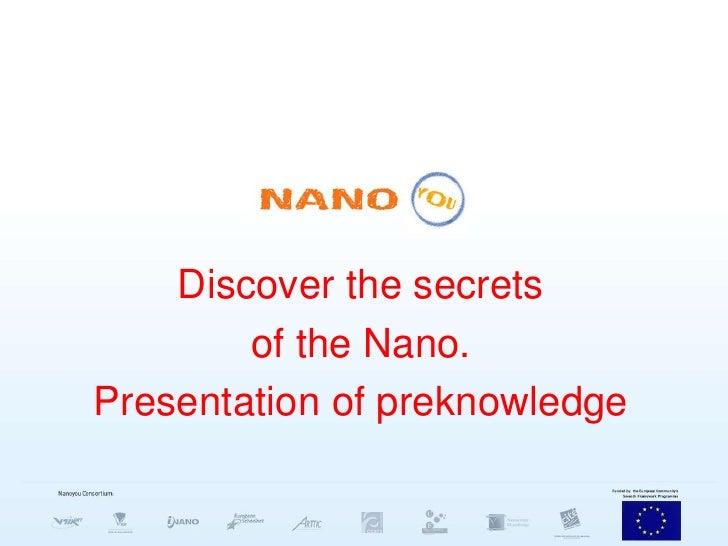 Discover the secrets <br />of the Nano.<br />Presentation of preknowledge<br />Instituto Manuel de Falla<br />Puerto Real<...