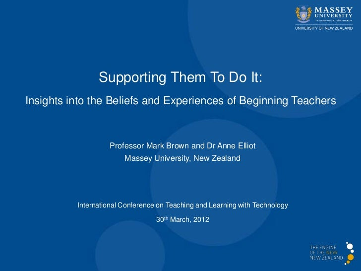 Supporting Them To Do It:Insights into the Beliefs and Experiences of Beginning Teachers                   Professor Mark ...