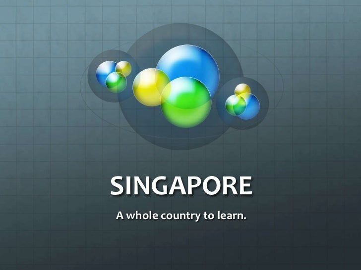SINGAPOREA whole country to learn.