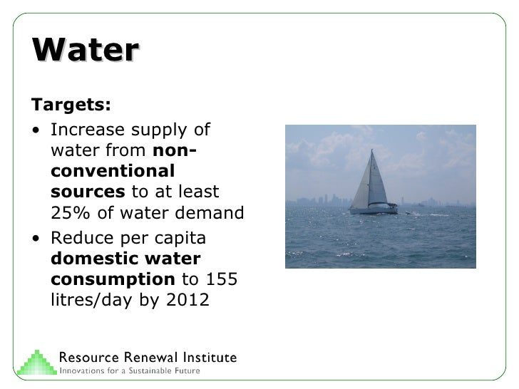 Water <ul><li>Targets: </li></ul><ul><li>Increase supply of water from  non-conventional sources  to at least 25% of water...