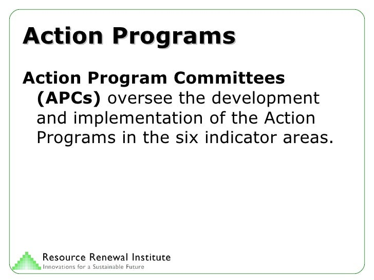 Action Programs <ul><li>Action Program Committees   (APCs)  oversee the development and implementation of the Action Progr...