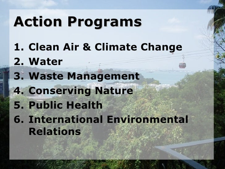Action Programs <ul><li>Clean Air & Climate Change </li></ul><ul><li>Water </li></ul><ul><li>Waste Management  </li></ul><...