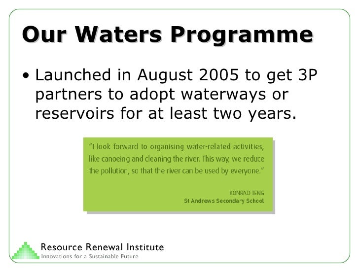 Our Waters Programme <ul><li>Launched in August 2005 to get 3P partners to adopt waterways or reservoirs for at least two ...