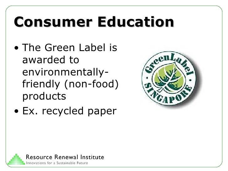 Consumer Education <ul><li>The Green Label is awarded to environmentally-friendly (non-food) products </li></ul><ul><li>Ex...