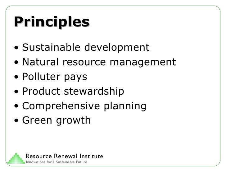 Principles <ul><li>Sustainable development </li></ul><ul><li>Natural resource management </li></ul><ul><li>Polluter pays <...